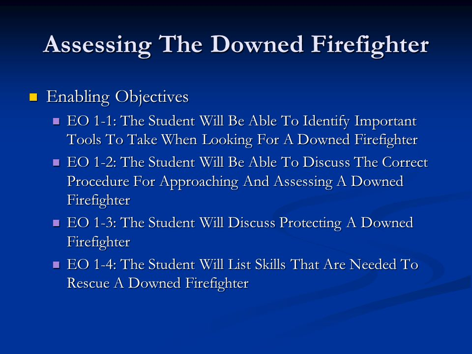 Assessing The Downed Firefighter Enabling Objectives Enabling Objectives EO 1-1: The Student Will Be Able To Identify Important Tools To Take When Loo