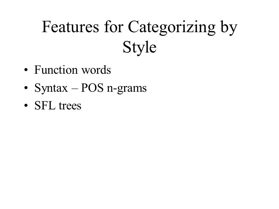 Features for Categorizing by Style Function words Syntax – POS n-grams SFL trees