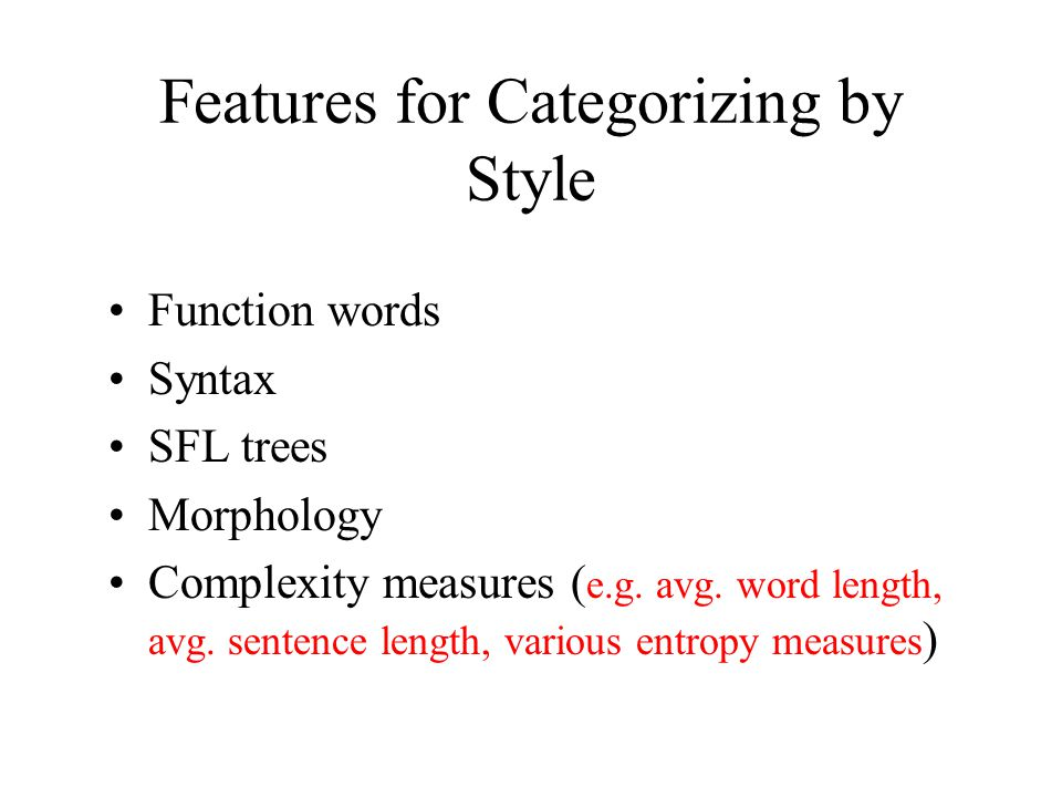 Features for Categorizing by Style Function words Syntax SFL trees Morphology Complexity measures ( e.g.