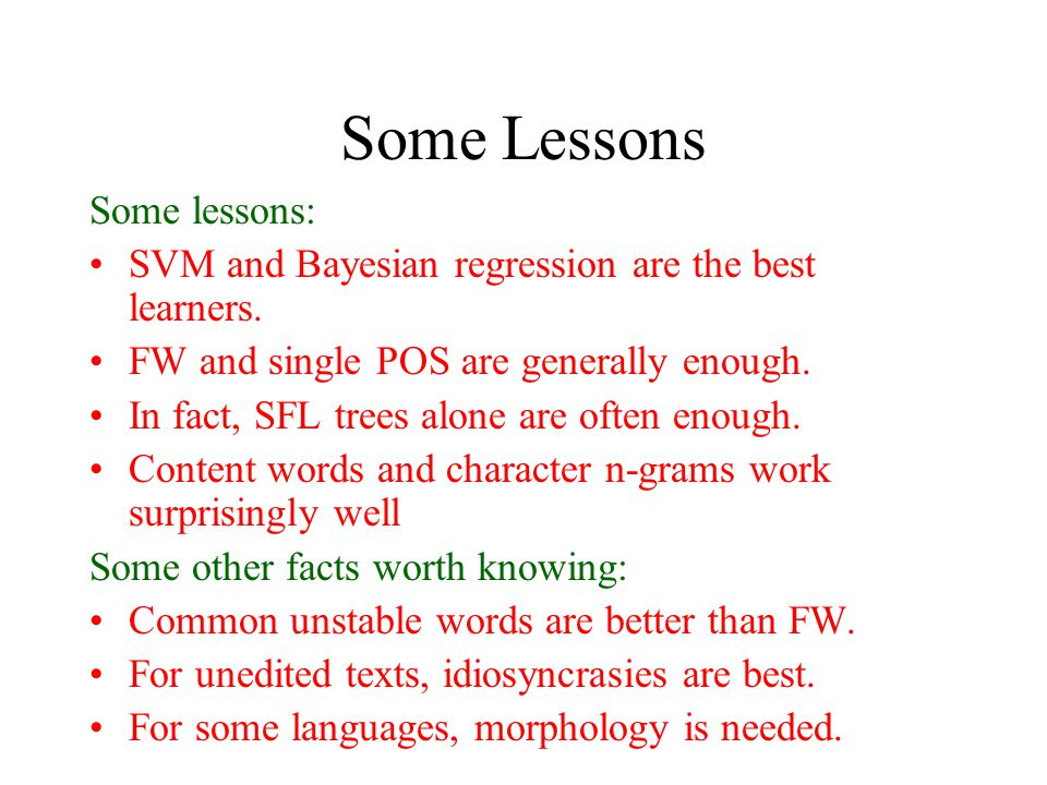 Some Lessons Some lessons: SVM and Bayesian regression are the best learners.