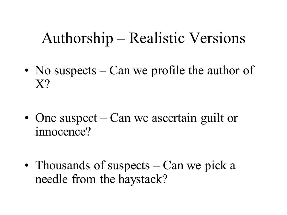 Authorship – Realistic Versions No suspects – Can we profile the author of X.