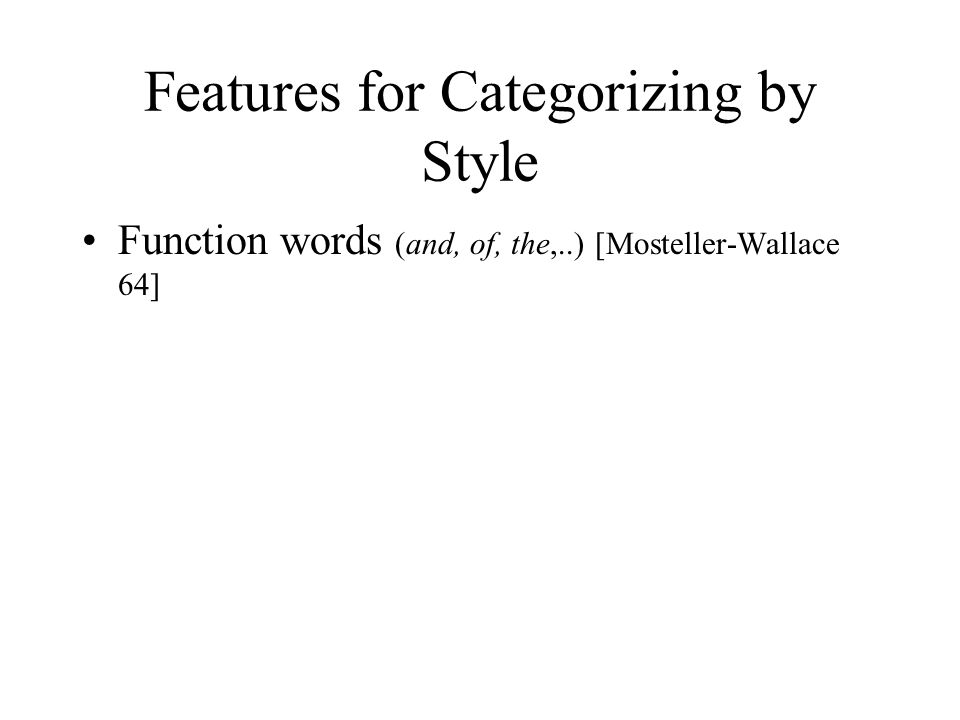 Features for Categorizing by Style Function words (and, of, the,..) [Mosteller-Wallace 64]