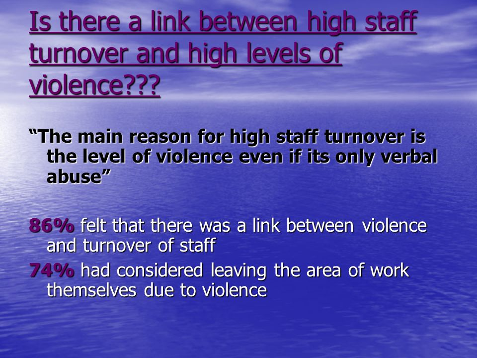 Is there a link between high staff turnover and high levels of violence .