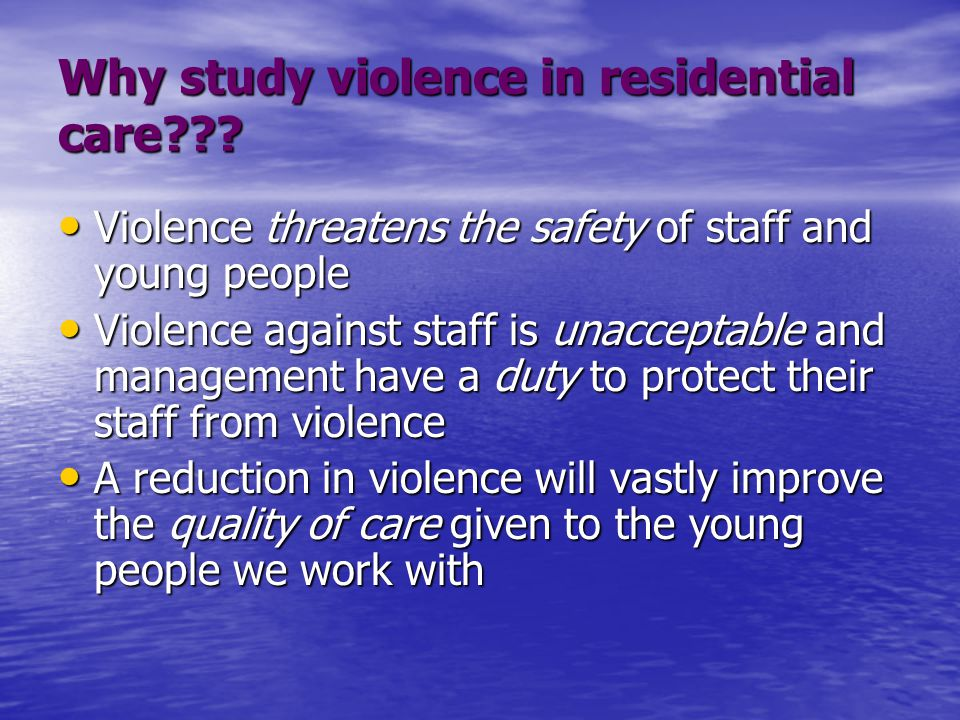 Why study violence in residential care .