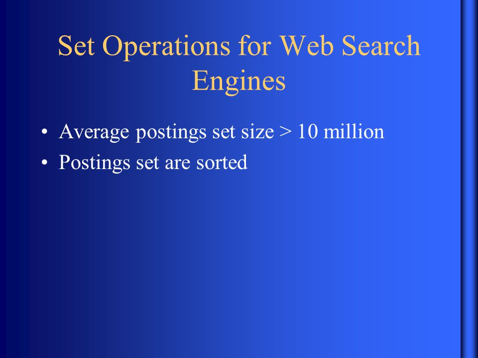 Set Operations for Web Search Engines Average postings set size > 10 million Postings set are sorted