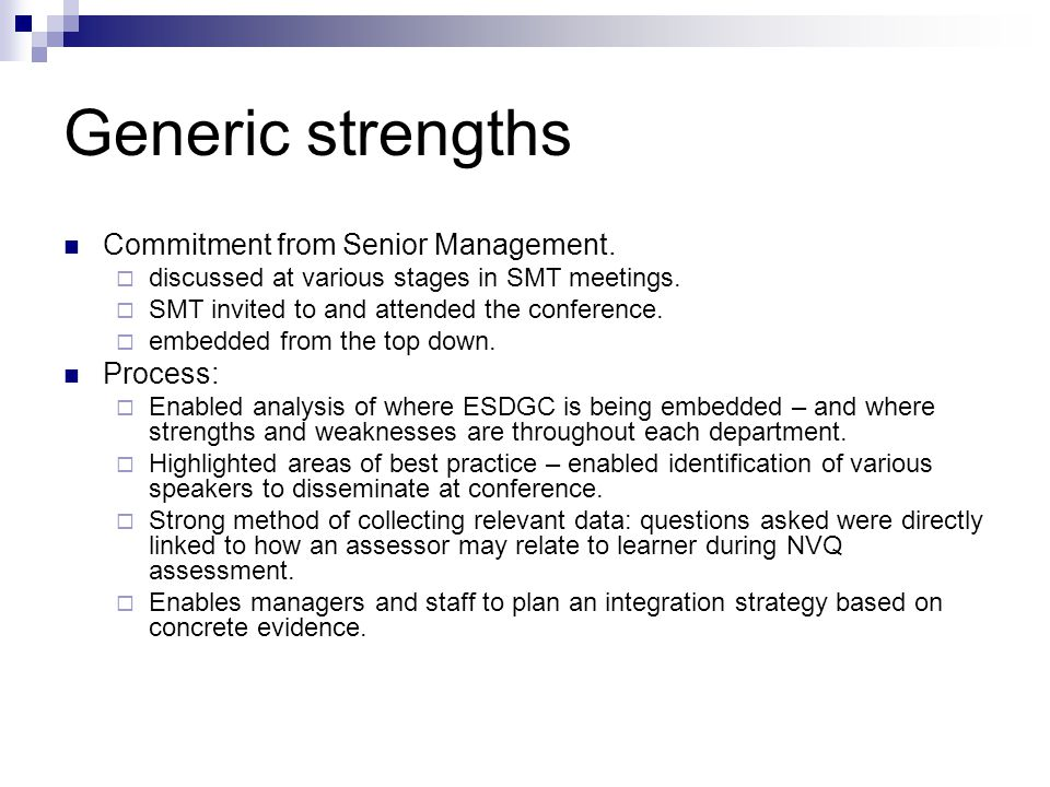 Generic strengths Commitment from Senior Management.  discussed at various stages in SMT meetings.  SMT invited to and attended the conference.  em