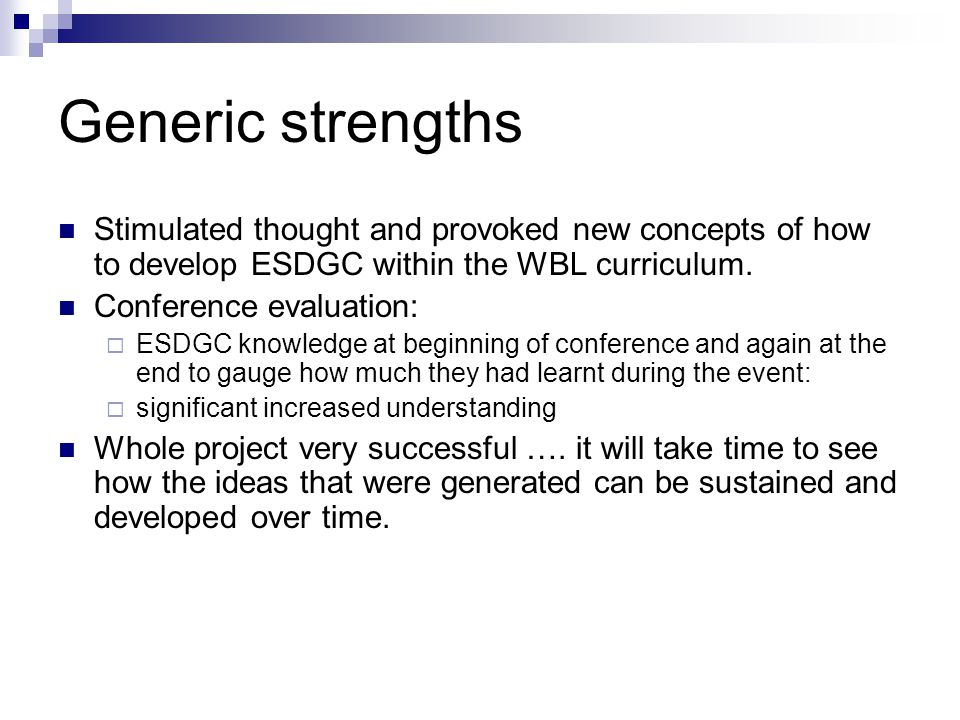 Generic strengths Stimulated thought and provoked new concepts of how to develop ESDGC within the WBL curriculum. Conference evaluation:  ESDGC knowl