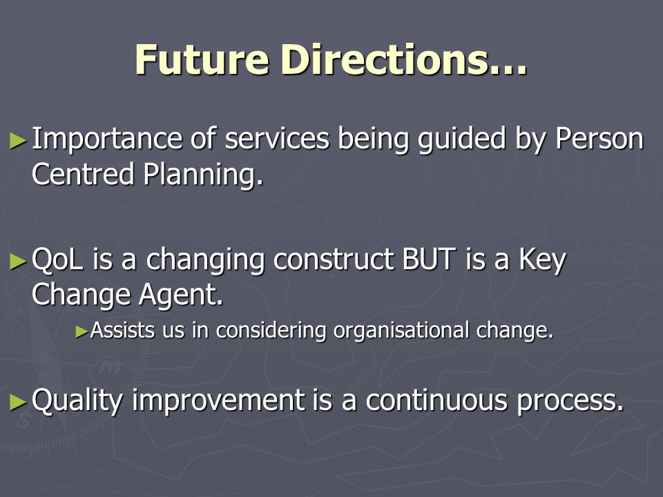 Future Directions… ► Importance of services being guided by Person Centred Planning.