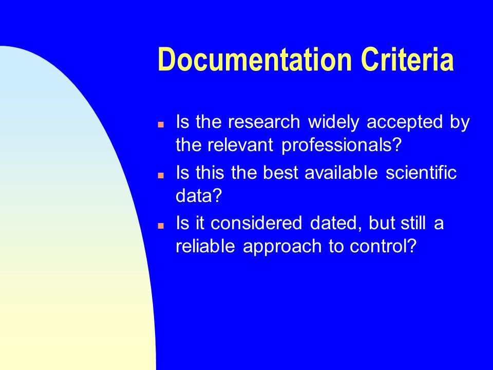 Documentation Criteria n Is the research widely accepted by the relevant professionals.
