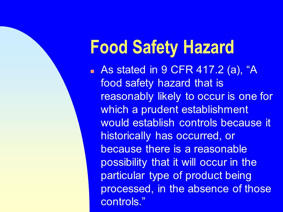 Hazard Analysis n Requires supporting documentation that each step of a HACCP plan accounts for all hazards likely to occur.