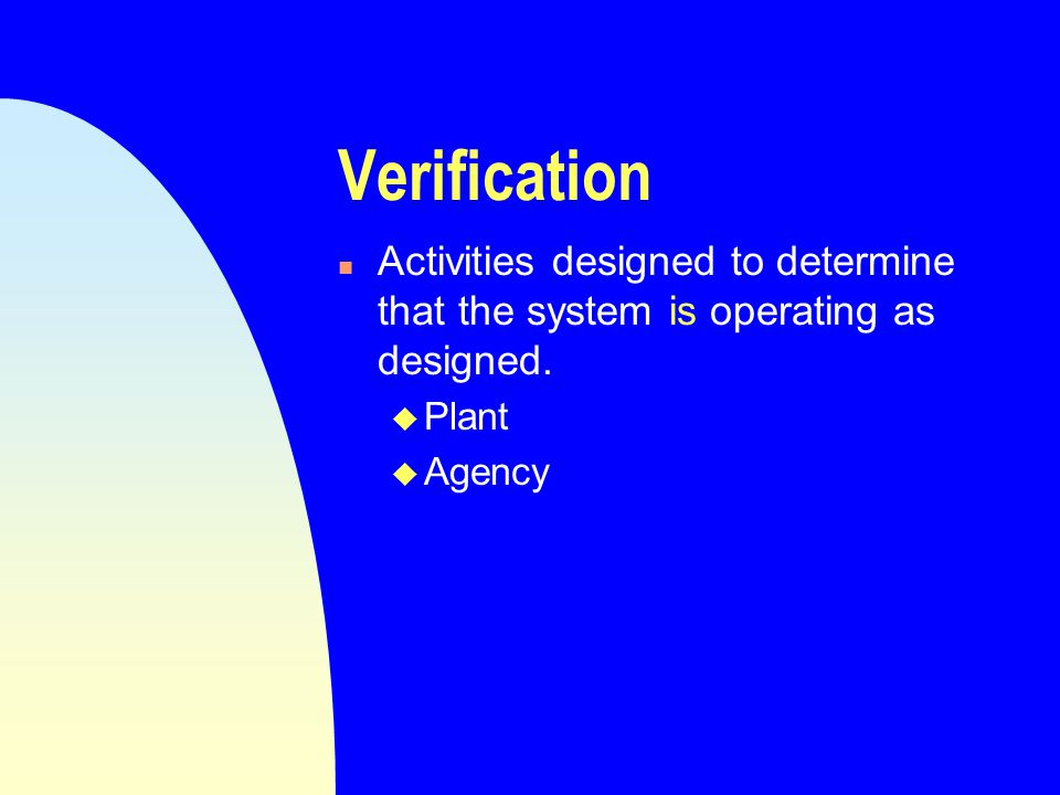 Elements of Validation n The scientific or technical justification or documented basis for the system.