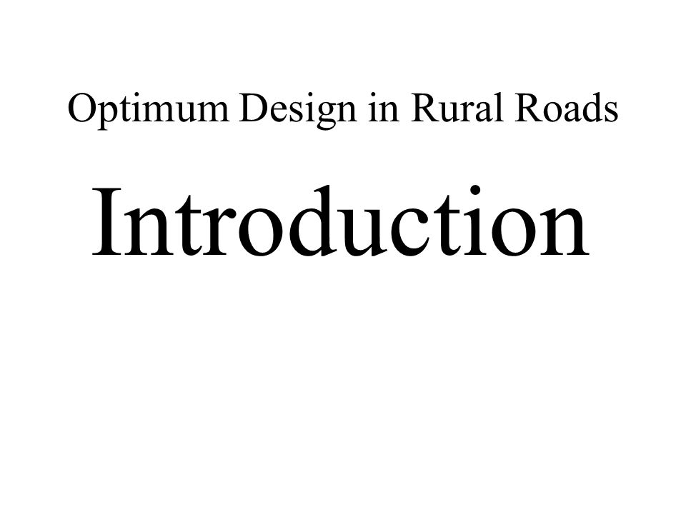 Optimum Design in Rural Roads ….1 Introduction to topic: What is intended to be discussed.