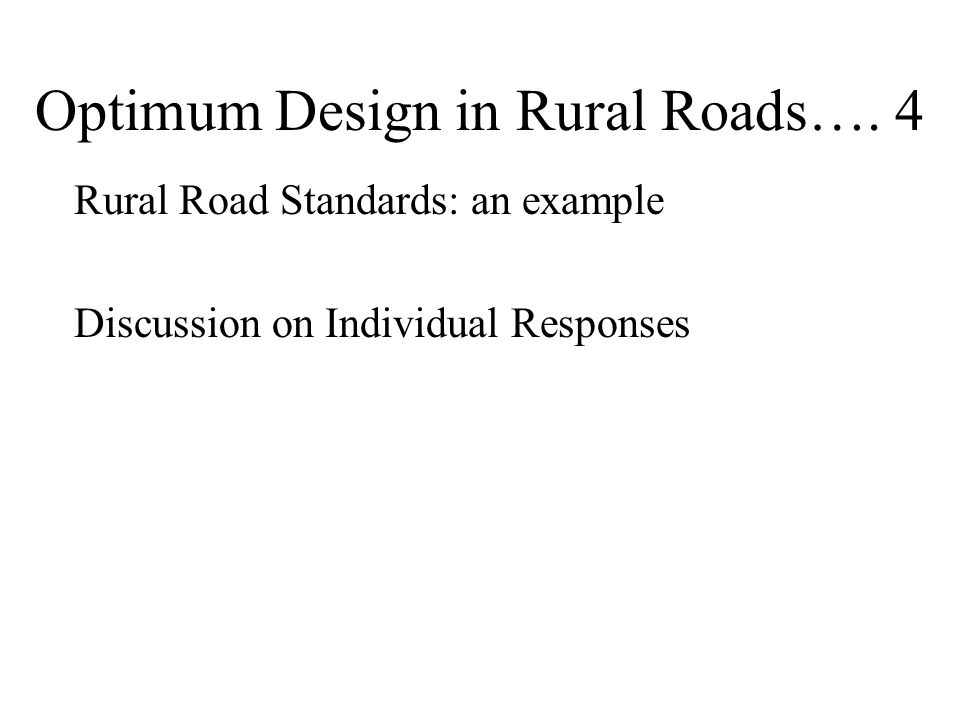 Optimum Design in Rural Roads…. 4 Rural Road Standards: an example Discussion on Individual Responses