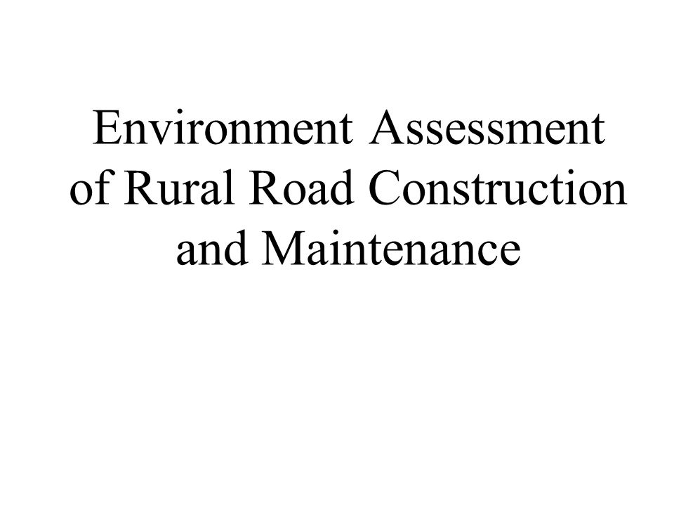 Environment Assessment of Rural Road Construction and Maintenance