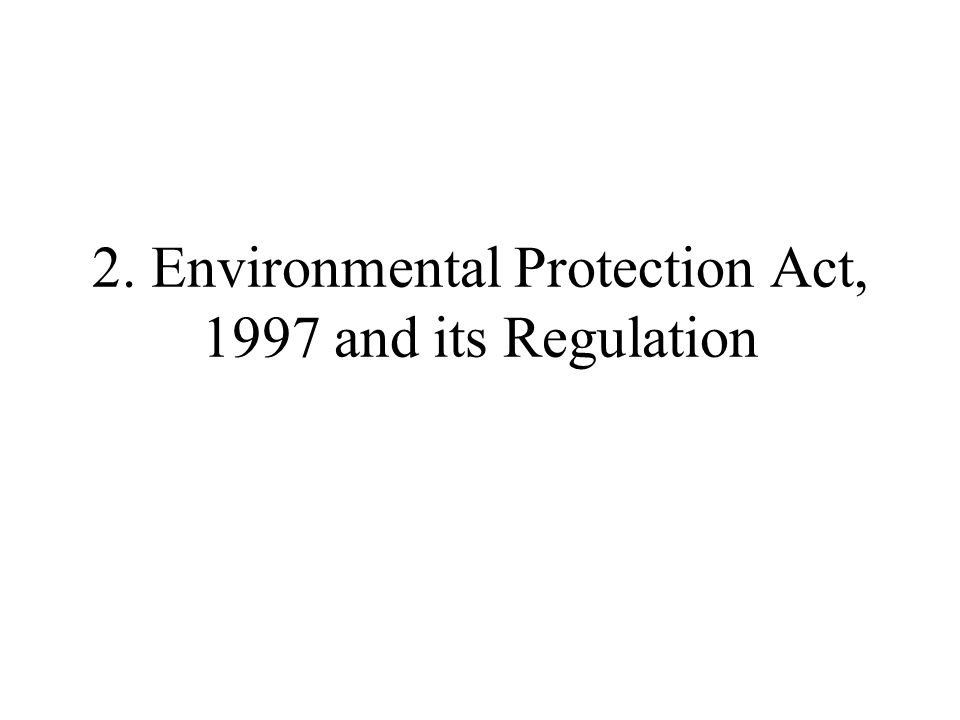 2. Environmental Protection Act, 1997 and its Regulation