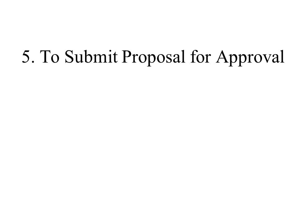 5. To Submit Proposal for Approval