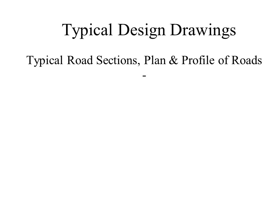 Typical Design Drawings Typical Road Sections, Plan & Profile of Roads -