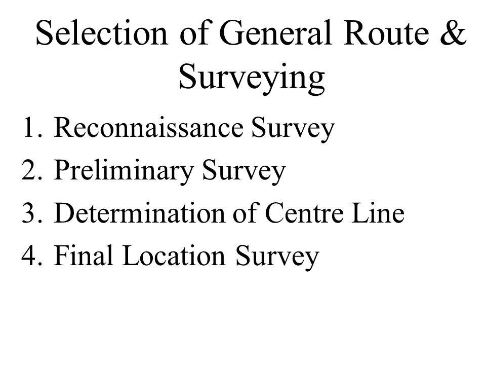 Selection of General Route & Surveying 1.Reconnaissance Survey 2.Preliminary Survey 3.Determination of Centre Line 4.Final Location Survey