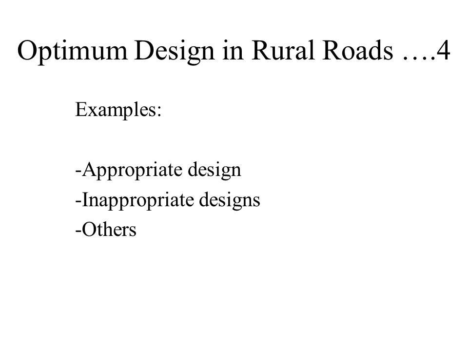 Optimum Design in Rural Roads ….4 Examples: -Appropriate design -Inappropriate designs -Others