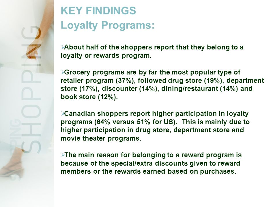 KEY FINDINGS Loyalty Programs:  About half of the shoppers report that they belong to a loyalty or rewards program.
