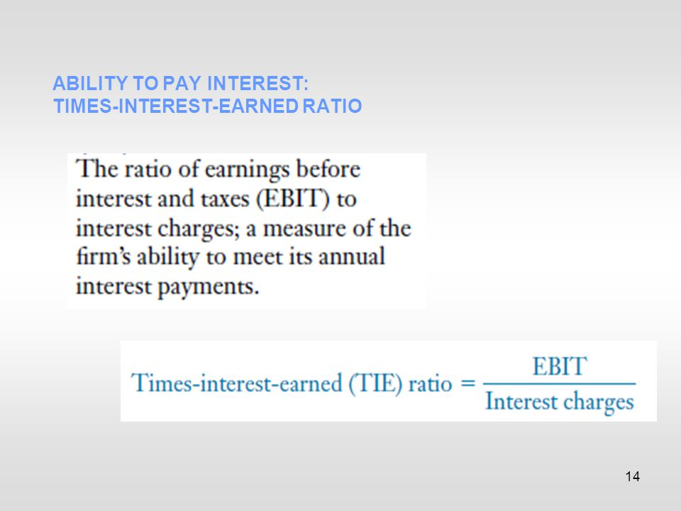 14 ABILITY TO PAY INTEREST: TIMES-INTEREST-EARNED RATIO