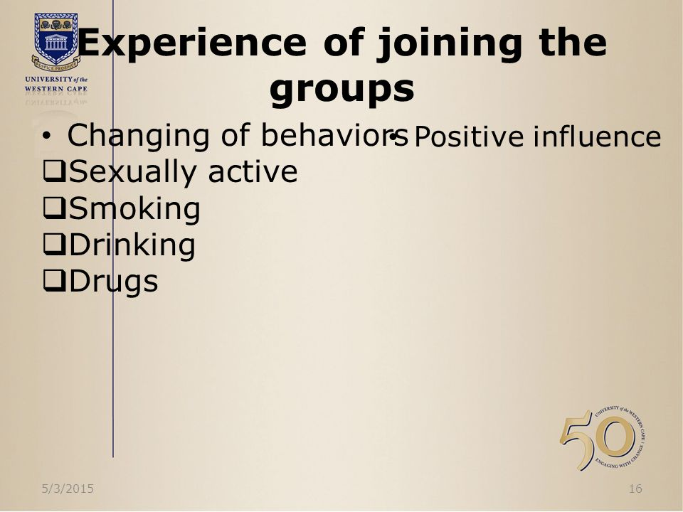 Experience of joining the groups Changing of behaviors  Sexually active  Smoking  Drinking  Drugs 5/3/201516 Positive influence