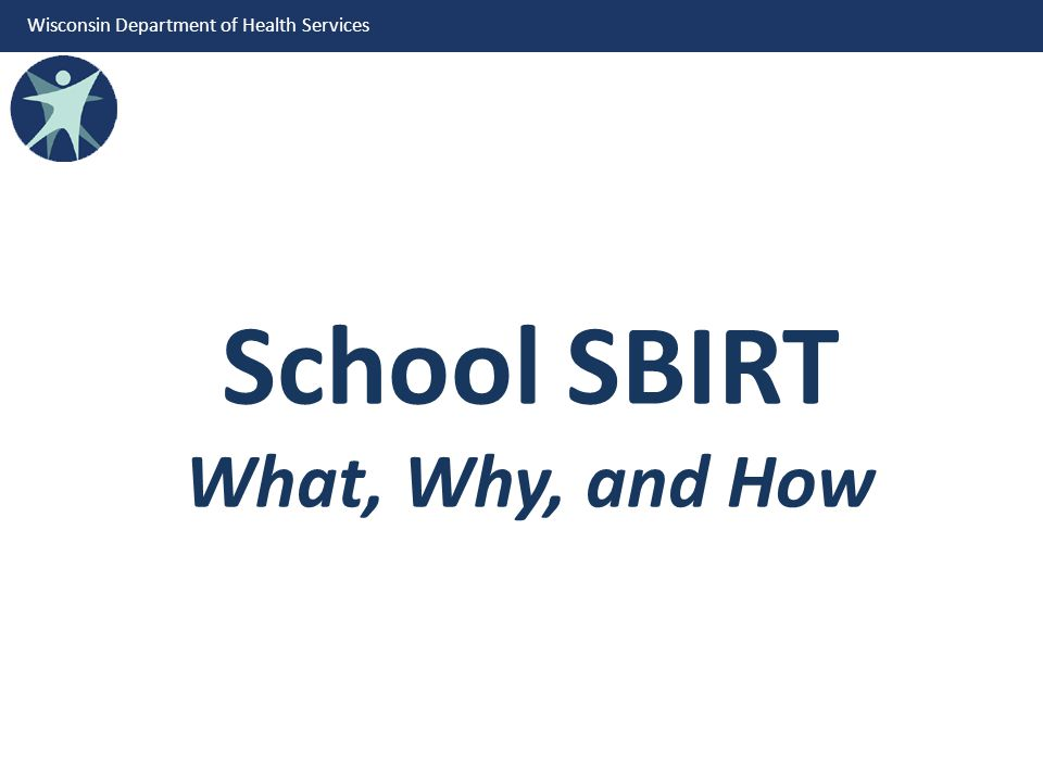 Wisconsin Department of Health Services School SBIRT What, Why, and How