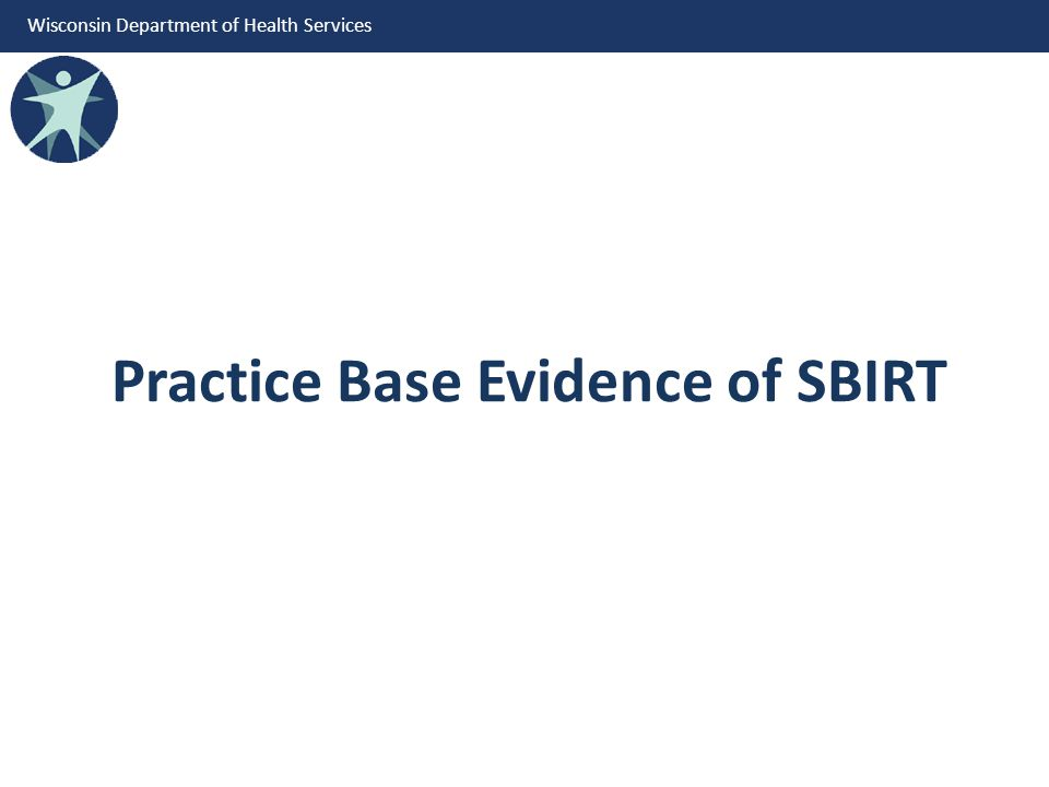 Wisconsin Department of Health Services Practice Base Evidence of SBIRT