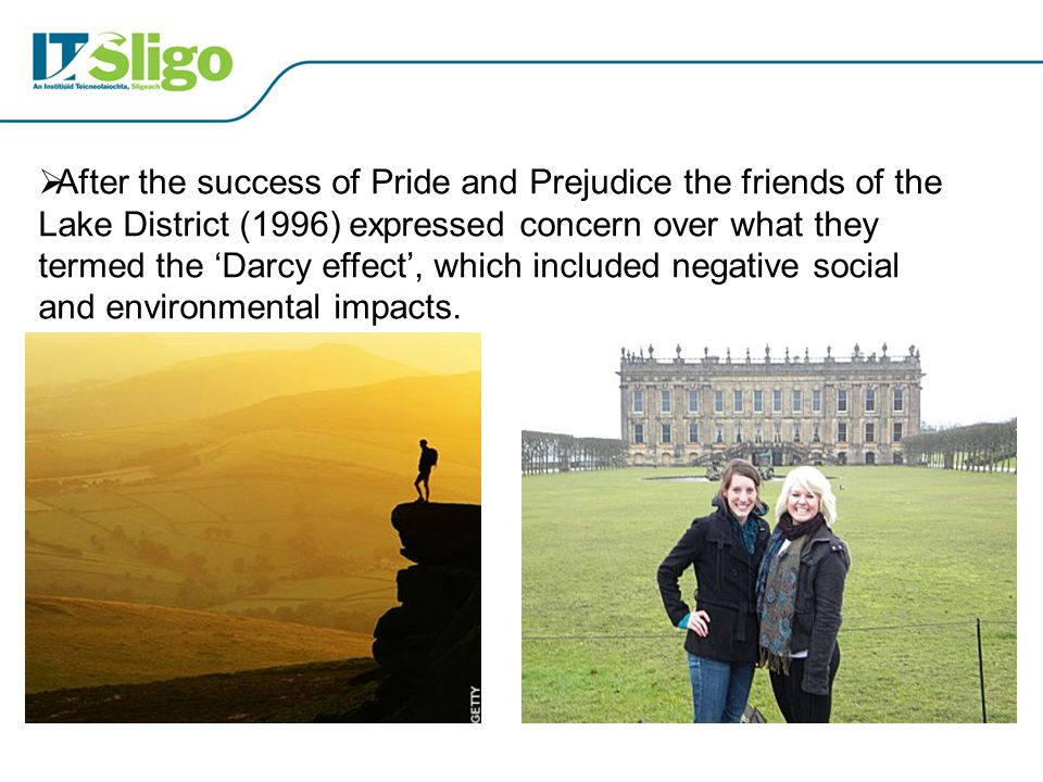  After the success of Pride and Prejudice the friends of the Lake District (1996) expressed concern over what they termed the 'Darcy effect', which i