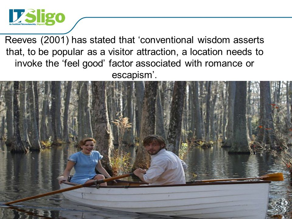 Reeves (2001) has stated that 'conventional wisdom asserts that, to be popular as a visitor attraction, a location needs to invoke the 'feel good' factor associated with romance or escapism'.