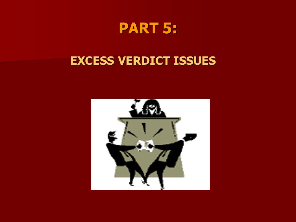 PART 5: EXCESS VERDICT ISSUES