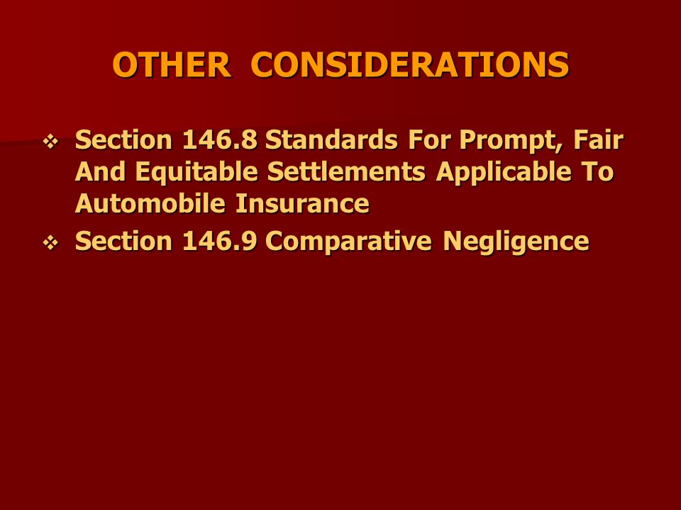 OTHER CONSIDERATIONS  Section 146.8 Standards For Prompt, Fair And Equitable Settlements Applicable To Automobile Insurance  Section 146.9 Comparative Negligence