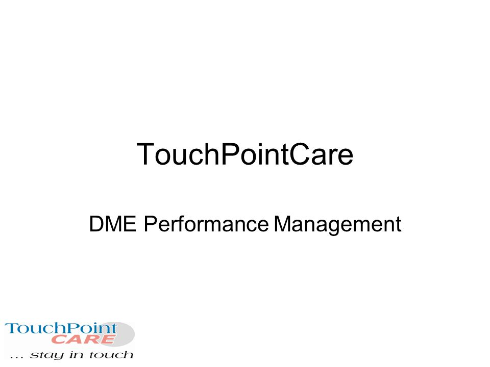 TouchPointCare DME Reports Set desired date ranges Build custom reports; by group or individual patients to display responses Choose to display all data or only exceptions or triggered alerts Manage all aspects of the program