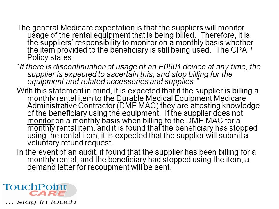 The general Medicare expectation is that the suppliers will monitor usage of the rental equipment that is being billed.