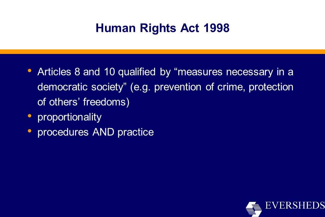 Human Rights Act 1998 Articles 8 and 10 qualified by measures necessary in a democratic society (e.g.