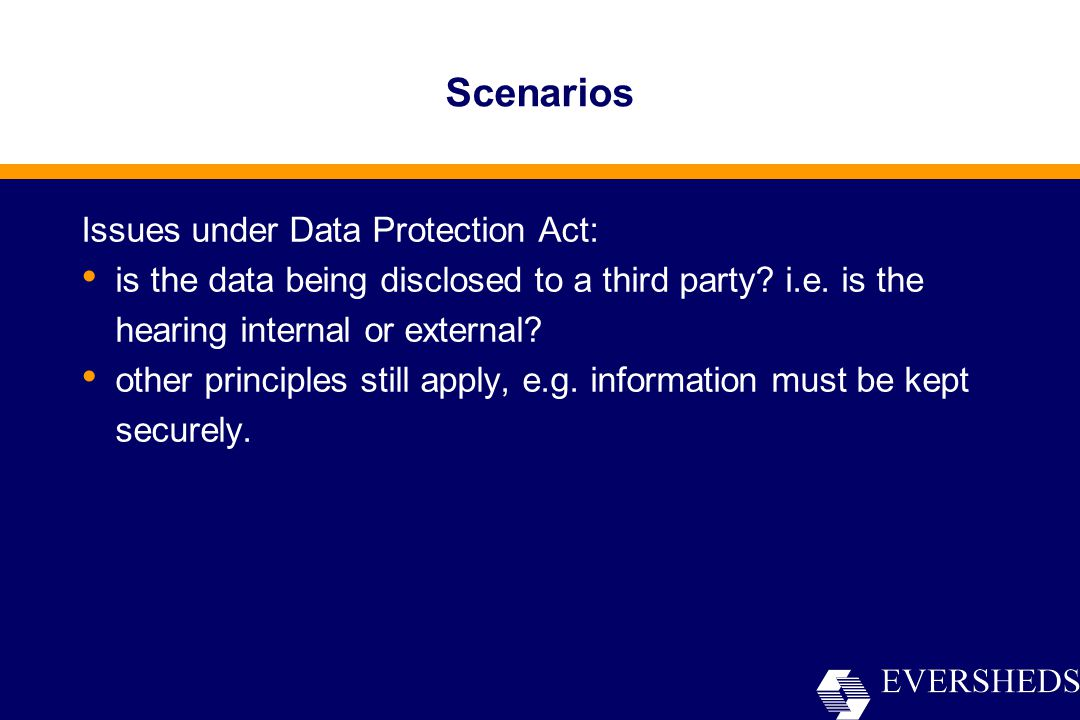 Scenarios Issues under Data Protection Act: is the data being disclosed to a third party.