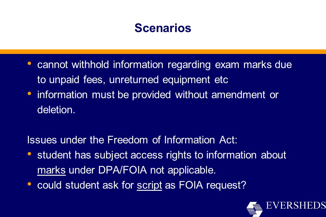 Scenarios cannot withhold information regarding exam marks due to unpaid fees, unreturned equipment etc information must be provided without amendment or deletion.