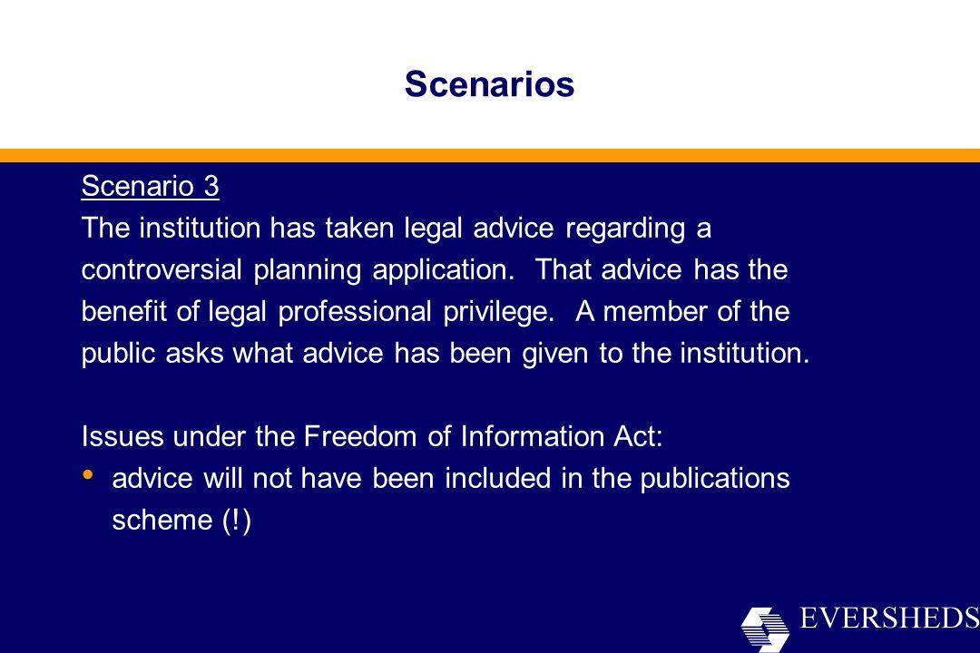 Scenarios Scenario 3 The institution has taken legal advice regarding a controversial planning application.