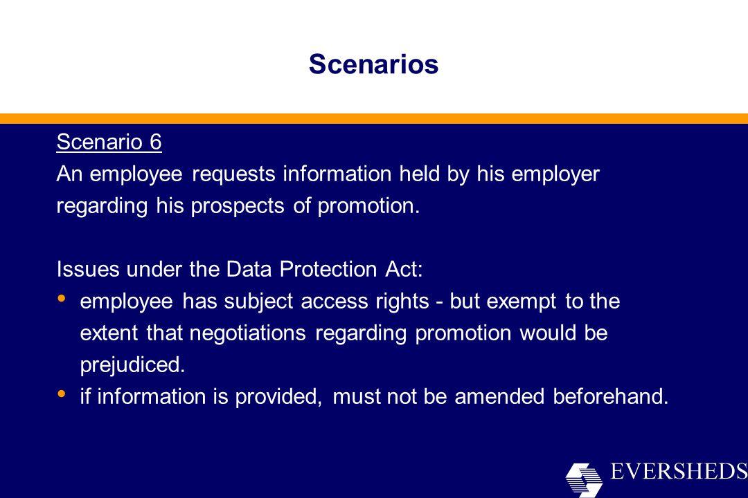 Scenarios Scenario 6 An employee requests information held by his employer regarding his prospects of promotion.