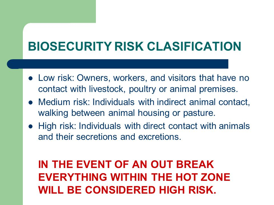 BIOSECURITY RISK CLASIFICATION Low risk: Owners, workers, and visitors that have no contact with livestock, poultry or animal premises.