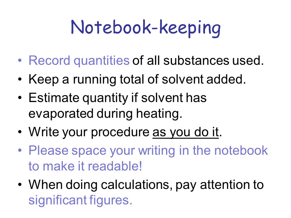 Notebook-keeping Record quantities of all substances used.