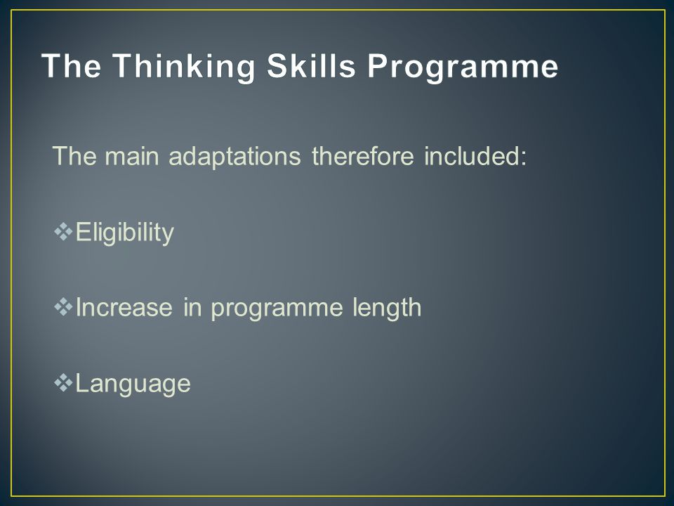 The main adaptations therefore included:  Eligibility  Increase in programme length  Language