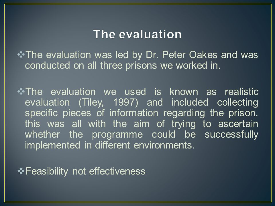  The evaluation was led by Dr. Peter Oakes and was conducted on all three prisons we worked in.