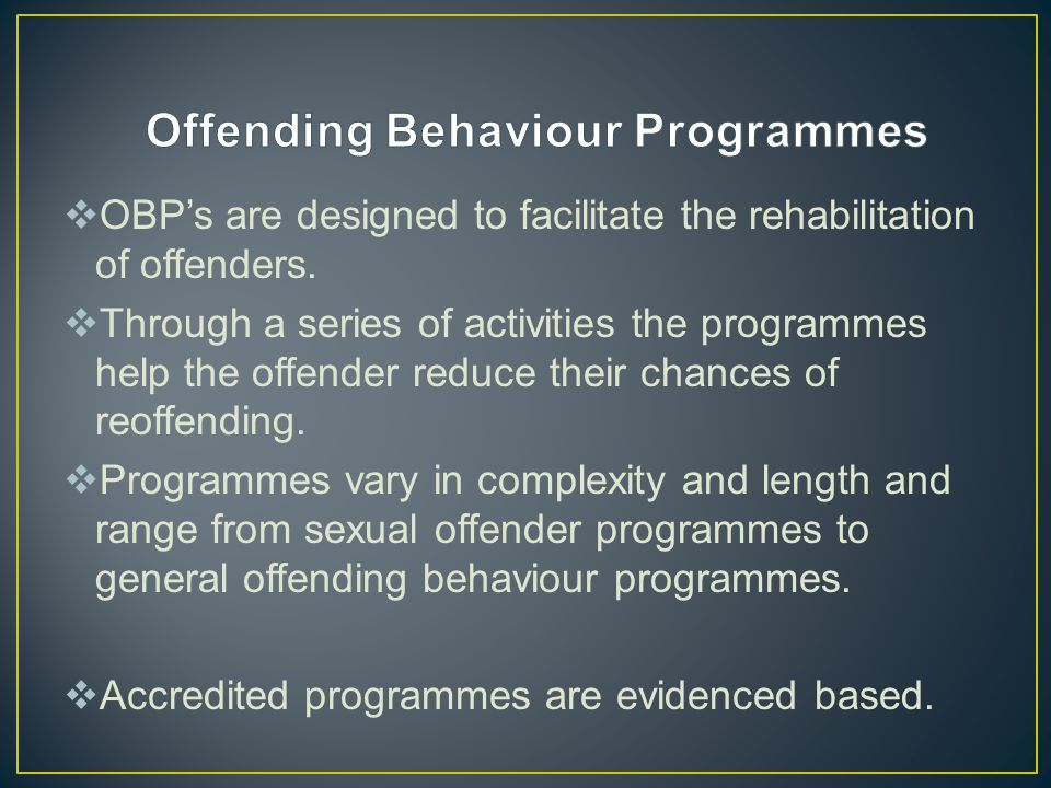  OBP's are designed to facilitate the rehabilitation of offenders.
