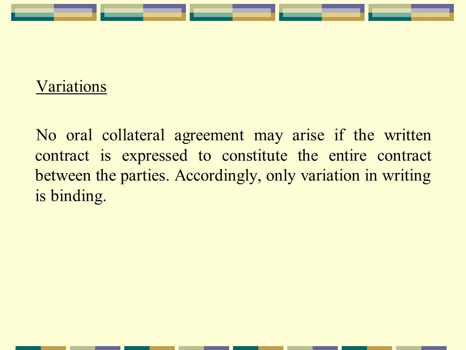 ORAL TERMS & REPRESENTATIONS General Rule - Contracts can be made quite informally i.e.