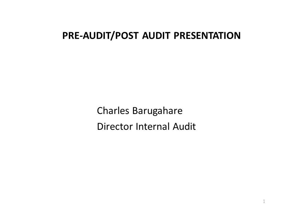 PRE-AUDIT/POST AUDIT PRESENTATION Charles Barugahare Director Internal Audit 1