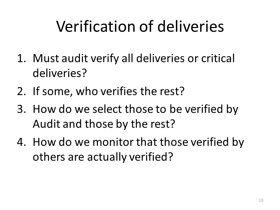 Verification of deliveries 1.Must audit verify all deliveries or critical deliveries? 2.If some, who verifies the rest? 3.How do we select those to be