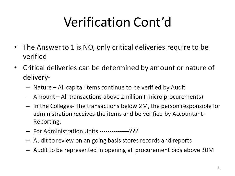 Verification Cont'd The Answer to 1 is NO, only critical deliveries require to be verified Critical deliveries can be determined by amount or nature o