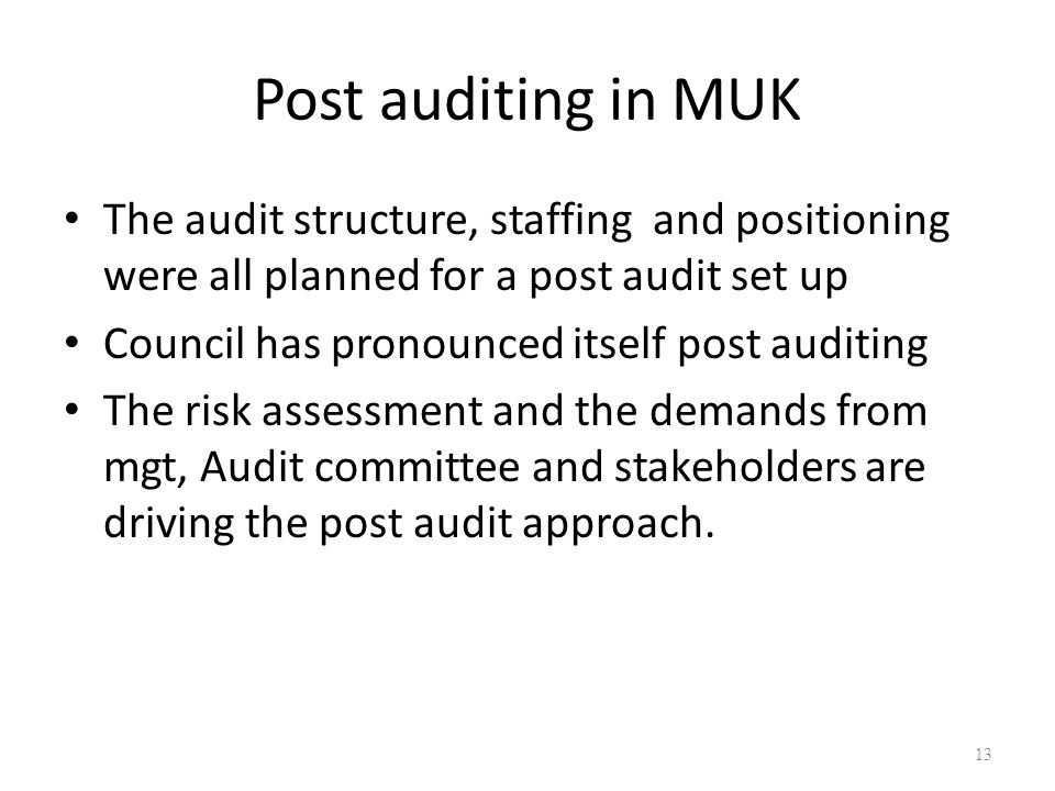 Post auditing in MUK The audit structure, staffing and positioning were all planned for a post audit set up Council has pronounced itself post auditin
