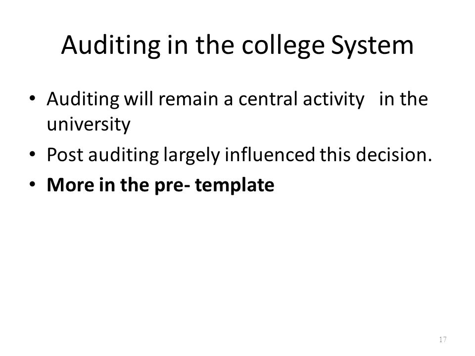 Auditing in the college System Auditing will remain a central activity in the university Post auditing largely influenced this decision. More in the p